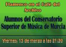 Flamenco en el Café del Archivo: Alumnos de Cante y Guitarra del Conservatorio Superior de Música de Murcia (15 de marzo, 21:30 horas)