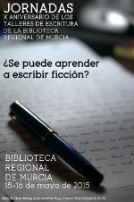¿Se puede aprender a escribir ficción? X aniversario de los Talleres de escritura de la Biblioteca Regional de Murcia.